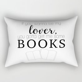 If you wanna be my lover, you gotta get me some books Rectangular Pillow