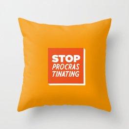 Stop Procrastinating Throw Pillow