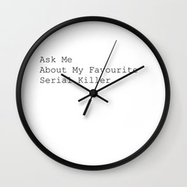 Ask Me About My Favourite Serial Killer. Wall Clock
