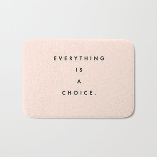 Everything is a choice Quote Bath Mat