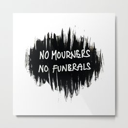 Six of crows: No moruners no funerals Metal Print