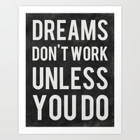 dreams Art Prints featuring Dreams Don't Work Unless You Do by Kimsey Price
