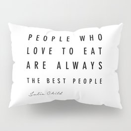 People Who Love to Eat Are Always the Best People. Pillow Sham