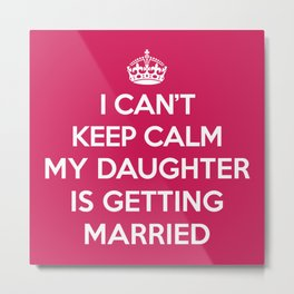 Keep Calm Daughter Married Quote Metal Print