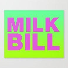 MILK BILL Canvas Print