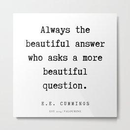 34   | E.E. Cummings Quotes | 200110 Metal Print