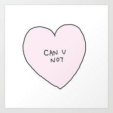 CAN U NOT Art Print