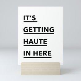 It's Getting Haute In Here Mini Art Print