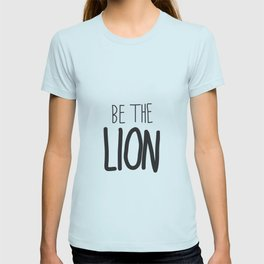 Be the lion. T-shirt