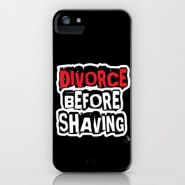 Divorce Before Shaving iPhone Case
