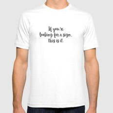 If you're looking for a sign, this is it White Mens Fitted Tee MEDIUM