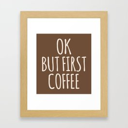 OK BUT FIRST COFFEE (Brown) Framed Art Print