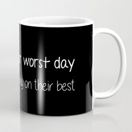 Even on your worst day. Live like somebody on their best. Coffee Mug