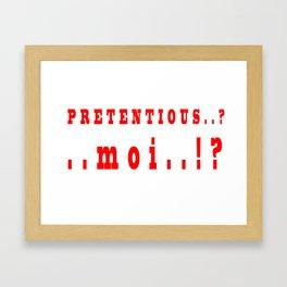 Pretentious Moi Framed Art Print