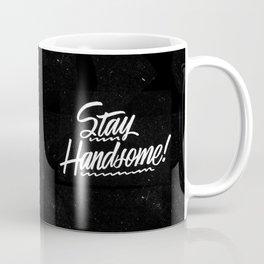 Stay Handsome Coffee Mug