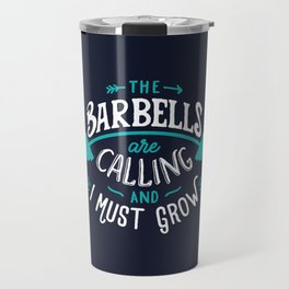 The Barbells Are Calling And I Must Grow Travel Mug