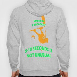 When I Boost 5-10 Seconds Is Not Unusual Neon Orange and Green Hoody