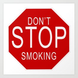 Don't Stop Smoking | Traffic Sign With Funny Quote For Those Friends Who Smoke All Sorts Of.. Art Print