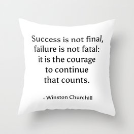 Success is not final, failure is not fatal - it is the courage to continue that counts. - Winston Ch Throw Pillow