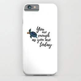 """""""You Are Enough As You Are Today"""" Turtle iPhone Case"""