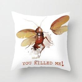 You killed me! Throw Pillow