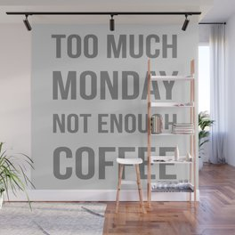 Too Much Monday Not Enough Coffee Wall Mural