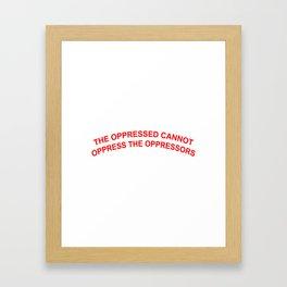 THE OPPRESSED CANNOT OPPRESS THE OPPRESSORS Framed Art Print