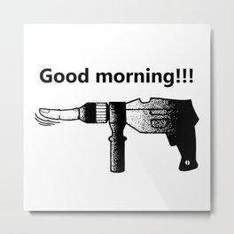 Good morning !!! Metal Print