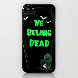 We Belong Dead iPhone Case