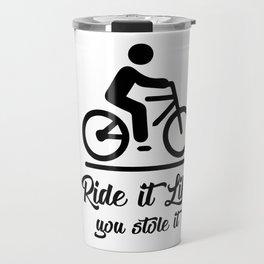 Ride It Like You Stole It Travel Mug
