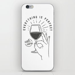 Everything is perfect with Wine iPhone Skin