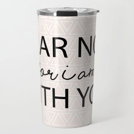 Fear Not For I Am With You Travel Mug