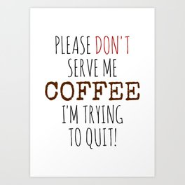 Quitting Coffee Art Print