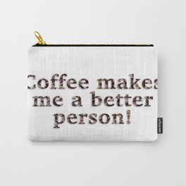 Coffee Makes Me A Better Person! Carry-All Pouch