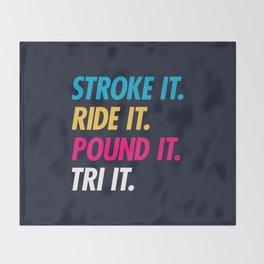 Stroke It Ride It Pound It Tri It Throw Blanket