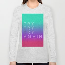Colorful motivation quote. Keep trying. Long Sleeve T-shirt