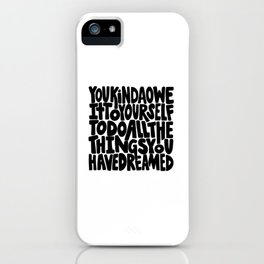 You kinda owe it to yourself to do all the things you have dreamed Inspirational Quote Hand Lettering iPhone Case