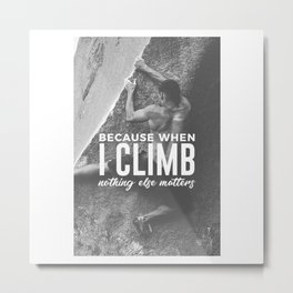 Climbing Nothing Else Matters Climbers Rock Wall Sport Metal Print