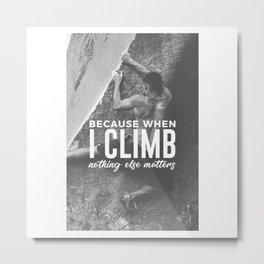 Climbing Nothing Else Matters Climbers Rock Wall Sport Metal Print
