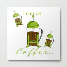 French Press | I run on coffee Metal Print