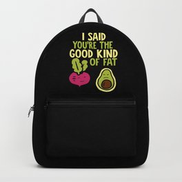 I Said You're the Good Kind Of Fat Backpack
