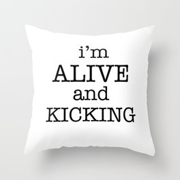 I'M ALIVE AND KICKING Throw Pillow