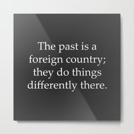 Past is a Foreign Country Metal Print