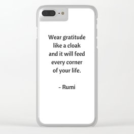 Rumi Inspirational Quotes - Wear gratitude like a cloak Clear iPhone Case