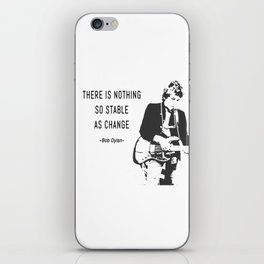 There is nothing so stable as change- Bob Dylan iPhone Skin