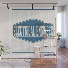 Electrical Engineer  - It Is No Job, It Is A Mission Wall Mural