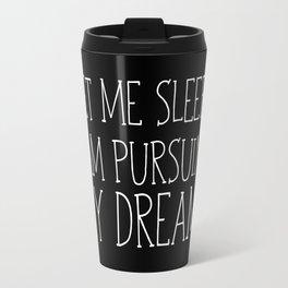 Let Me Sleep... I Am Pursuing My Dreams Travel Mug