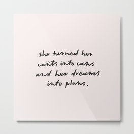 she turned her can'ts into cans Metal Print