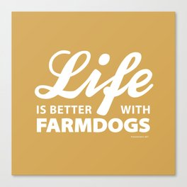 Life is better with farmdog 2 Canvas Print