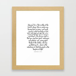 May you live a life worthy of the Lord and please Him in every way Framed Art Print